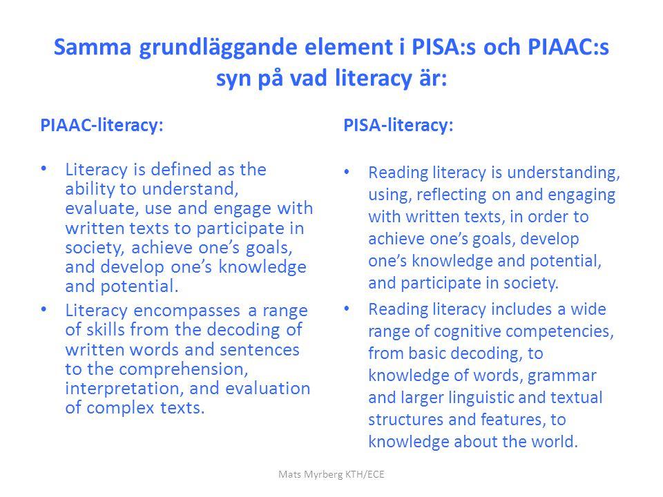 Samma grundläggande element i PISA:s och PIAAC:s syn på vad literacy är: