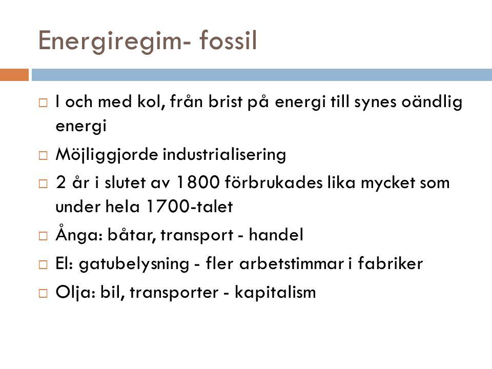 Energiregim- fossil I och med kol, från brist på energi till synes oändlig energi. Möjliggjorde industrialisering.