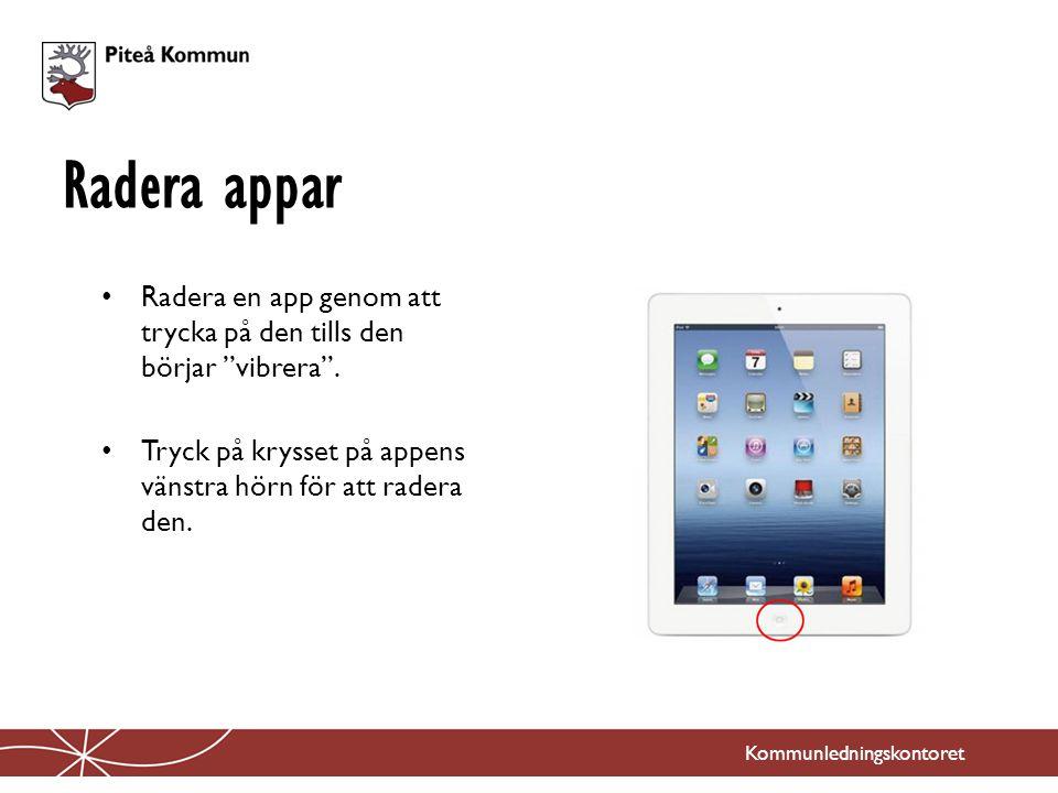 Radera appar Radera en app genom att trycka på den tills den börjar vibrera . Tryck på krysset på appens vänstra hörn för att radera den.