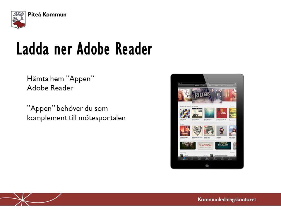 Ladda ner Adobe Reader Hämta hem Appen Adobe Reader Appen behöver du som komplement till mötesportalen