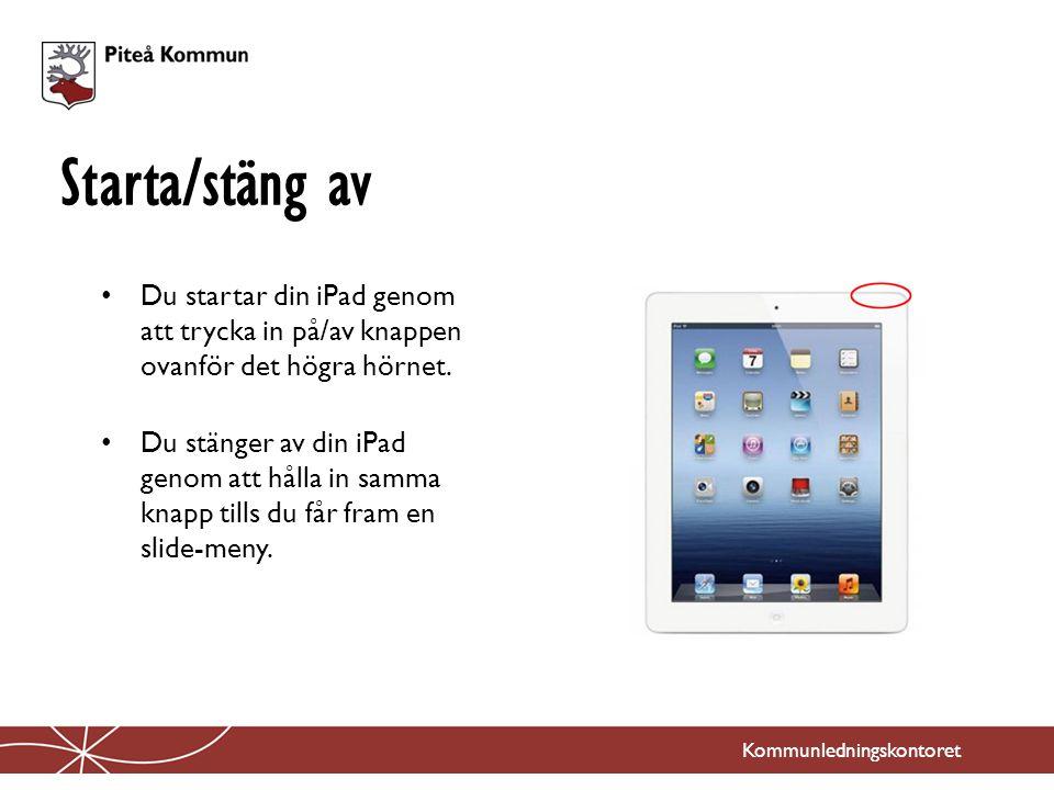 Starta/stäng av Du startar din iPad genom att trycka in på/av knappen ovanför det högra hörnet.