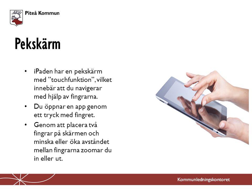 Pekskärm iPaden har en pekskärm med touchfunktion , vilket innebär att du navigerar med hjälp av fingrarna.