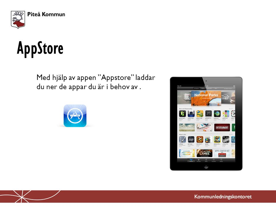 AppStore Med hjälp av appen Appstore laddar du ner de appar du är i behov av .