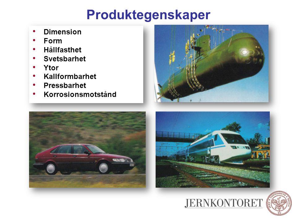 Produktegenskaper Dimension Form Hållfasthet Svetsbarhet Ytor