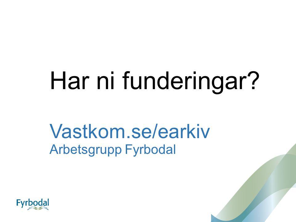 Har ni funderingar Vastkom.se/earkiv Arbetsgrupp Fyrbodal