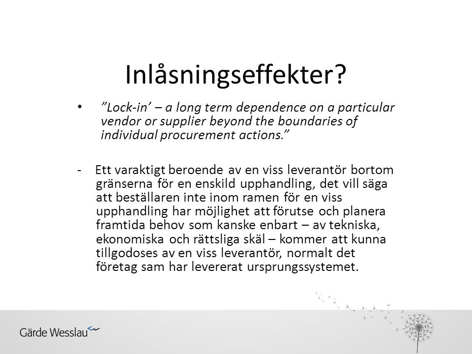Inlåsningseffekter Lock-in' – a long term dependence on a particular vendor or supplier beyond the boundaries of individual procurement actions.
