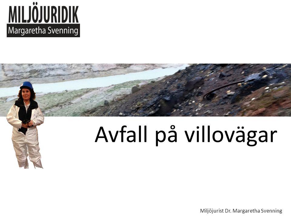 Avfall på villovägar Miljöjurist Dr. Margaretha Svenning