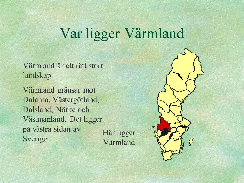 Var ligger Värmland Värmland är ett rätt stort landskap.