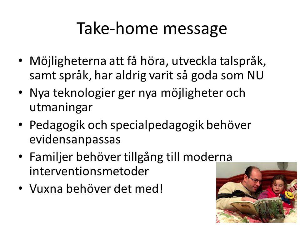 Take-home message Möjligheterna att få höra, utveckla talspråk, samt språk, har aldrig varit så goda som NU.