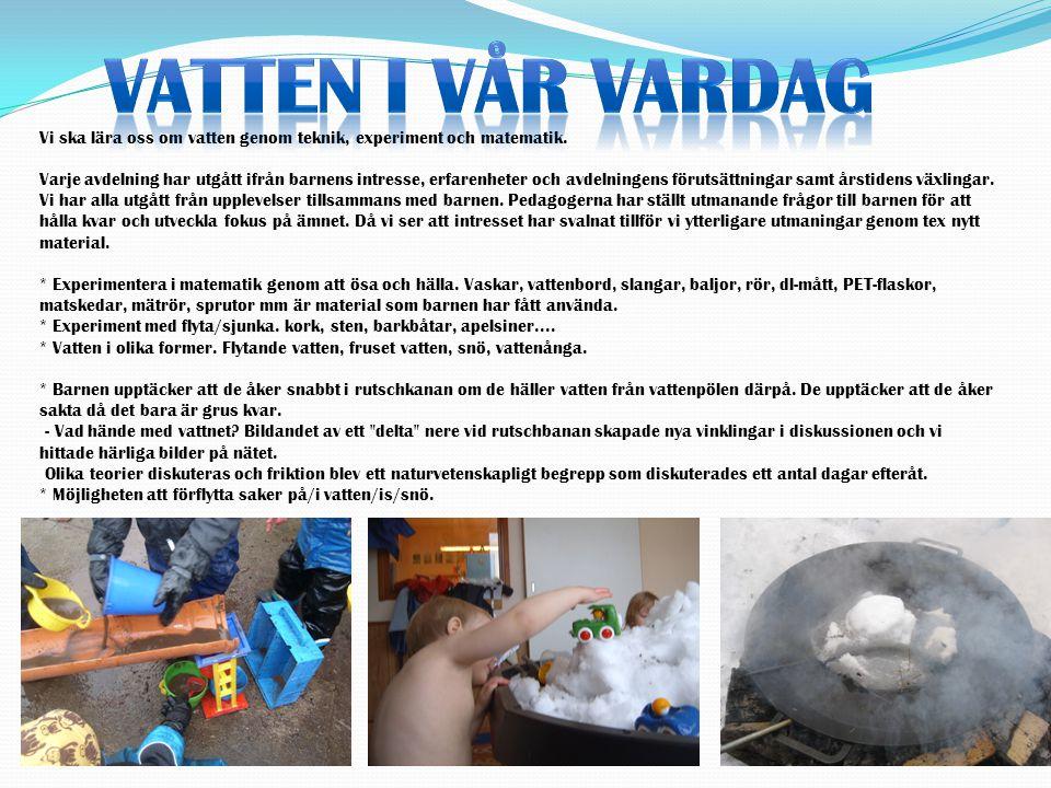 Vatten i vår vardag Vi ska lära oss om vatten genom teknik, experiment och matematik.