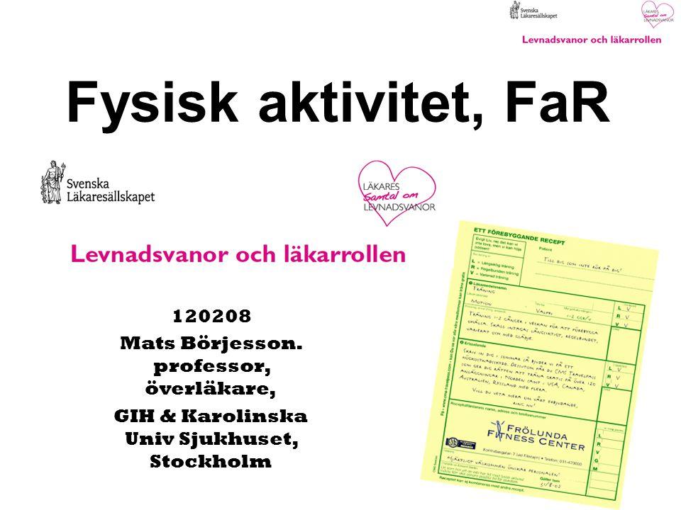 Fysisk aktivitet, FaR 120208 Mats Börjesson. professor, överläkare,