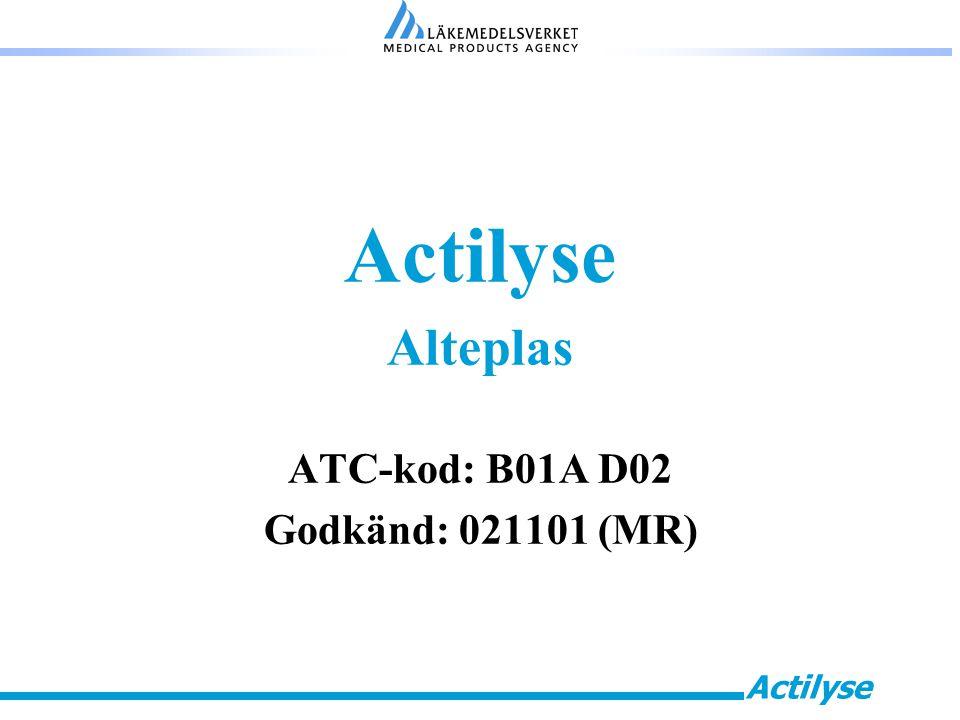 Actilyse Alteplas ATC-kod: B01A D02 Godkänd: 021101 (MR)