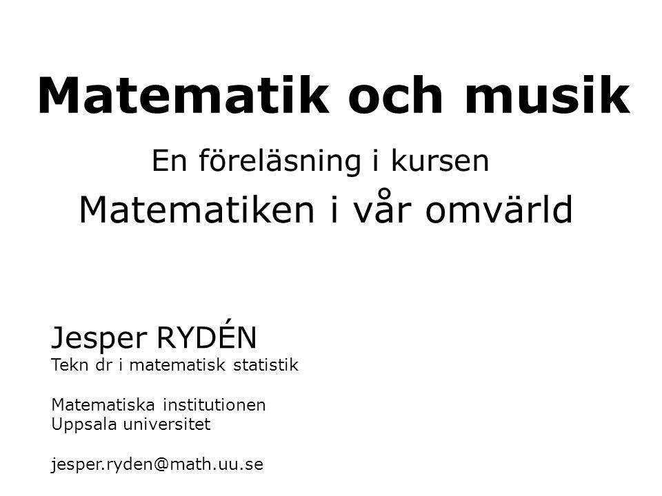 Matematik och musik Matematiken i vår omvärld En föreläsning i kursen