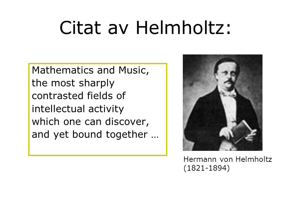 Citat av Helmholtz: Mathematics and Music, the most sharply