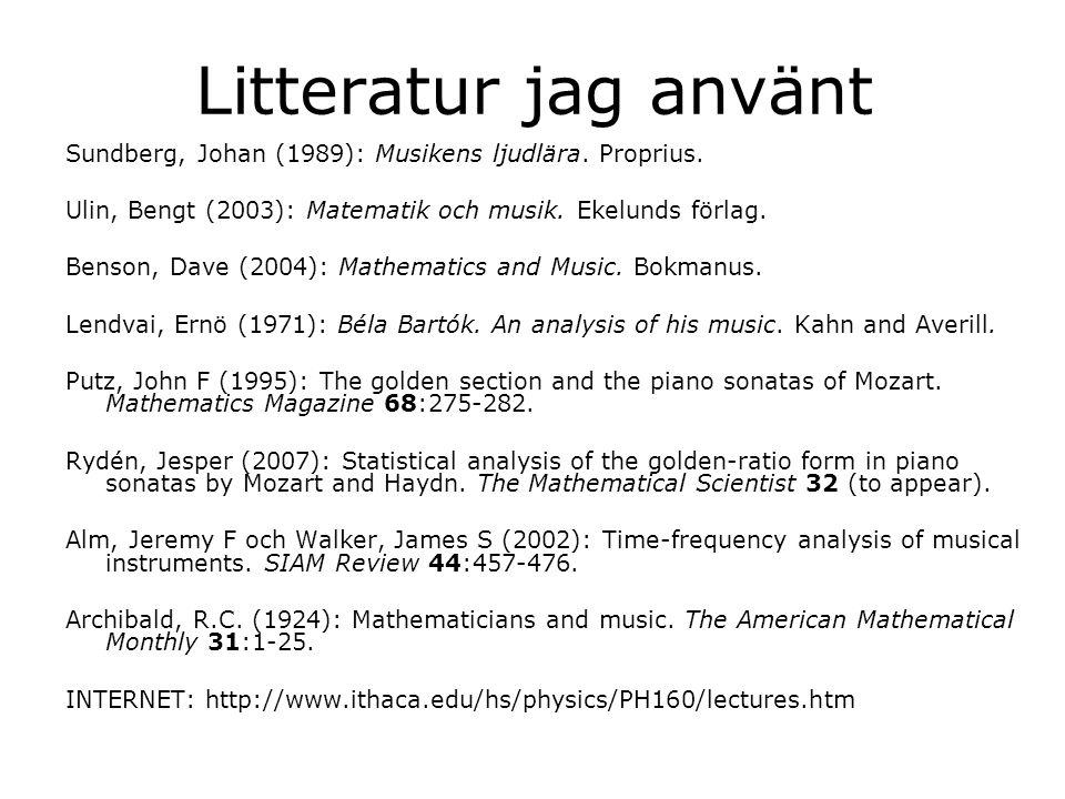 Litteratur jag använt Sundberg, Johan (1989): Musikens ljudlära. Proprius. Ulin, Bengt (2003): Matematik och musik. Ekelunds förlag.