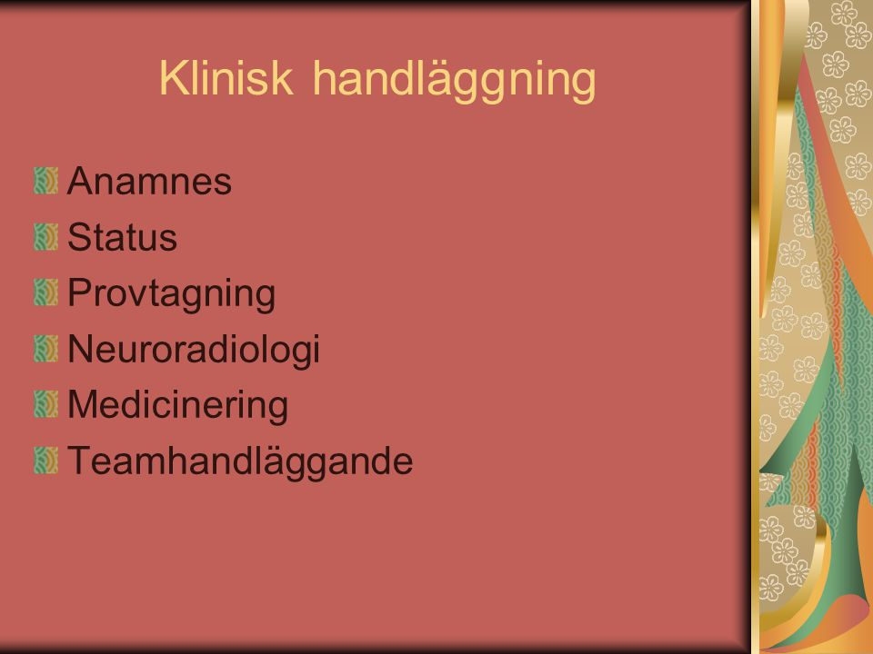 Klinisk handläggning Anamnes Status Provtagning Neuroradiologi
