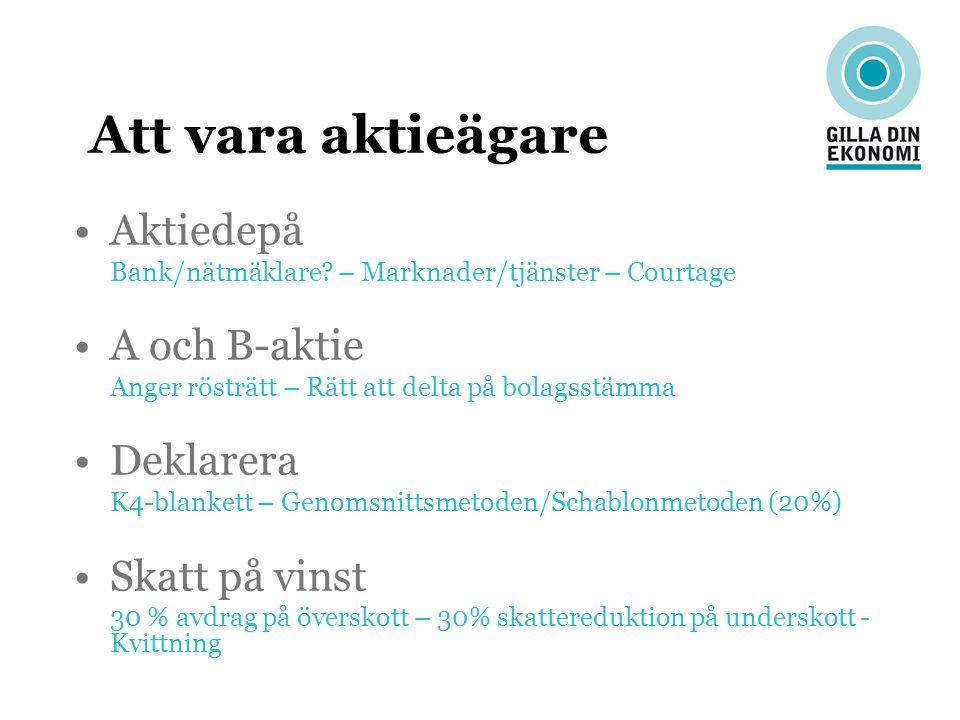 Att vara aktieägare Aktiedepå A och B-aktie Deklarera Skatt på vinst