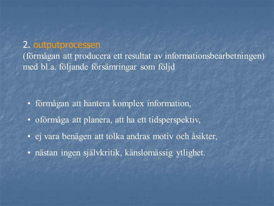2. outputprocessen (förmågan att producera ett resultat av informationsbearbetningen) med bl.a. följande försämringar som följd.