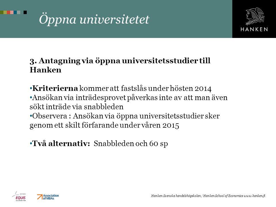 Öppna universitetet 3. Antagning via öppna universitetsstudier till Hanken. Kriterierna kommer att fastslås under hösten 2014.
