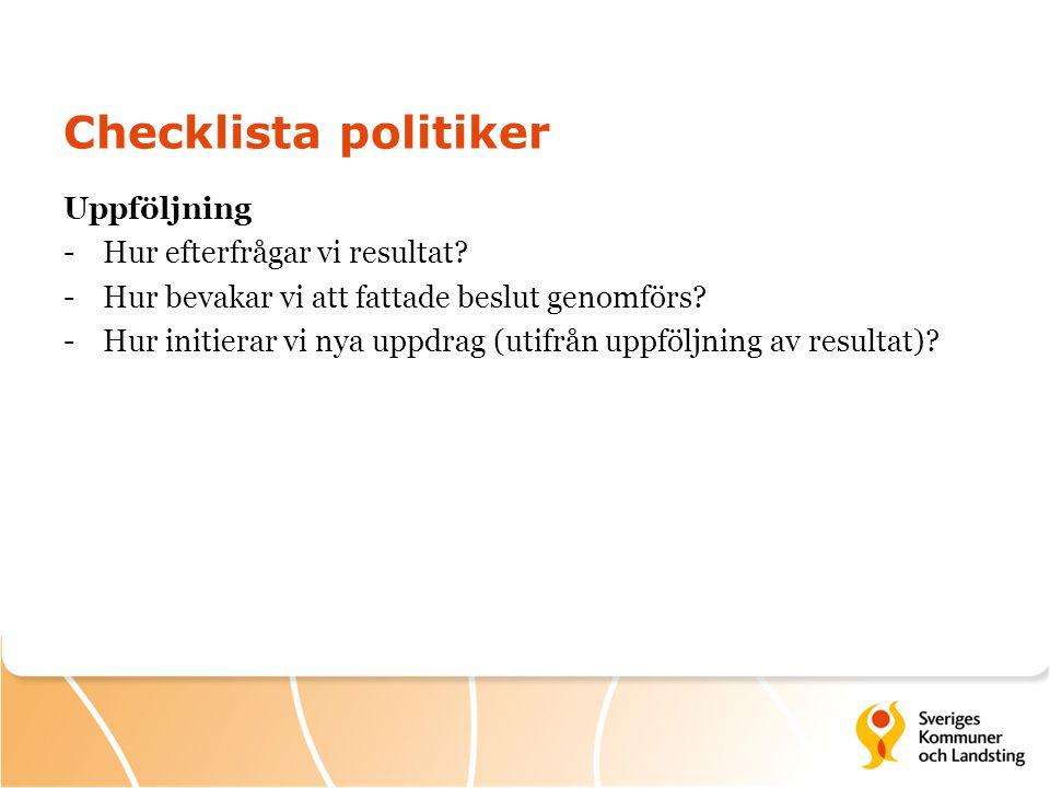 Checklista politiker Uppföljning Hur efterfrågar vi resultat