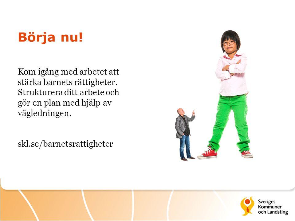 Börja nu! Kom igång med arbetet att stärka barnets rättigheter. Strukturera ditt arbete och gör en plan med hjälp av vägledningen.
