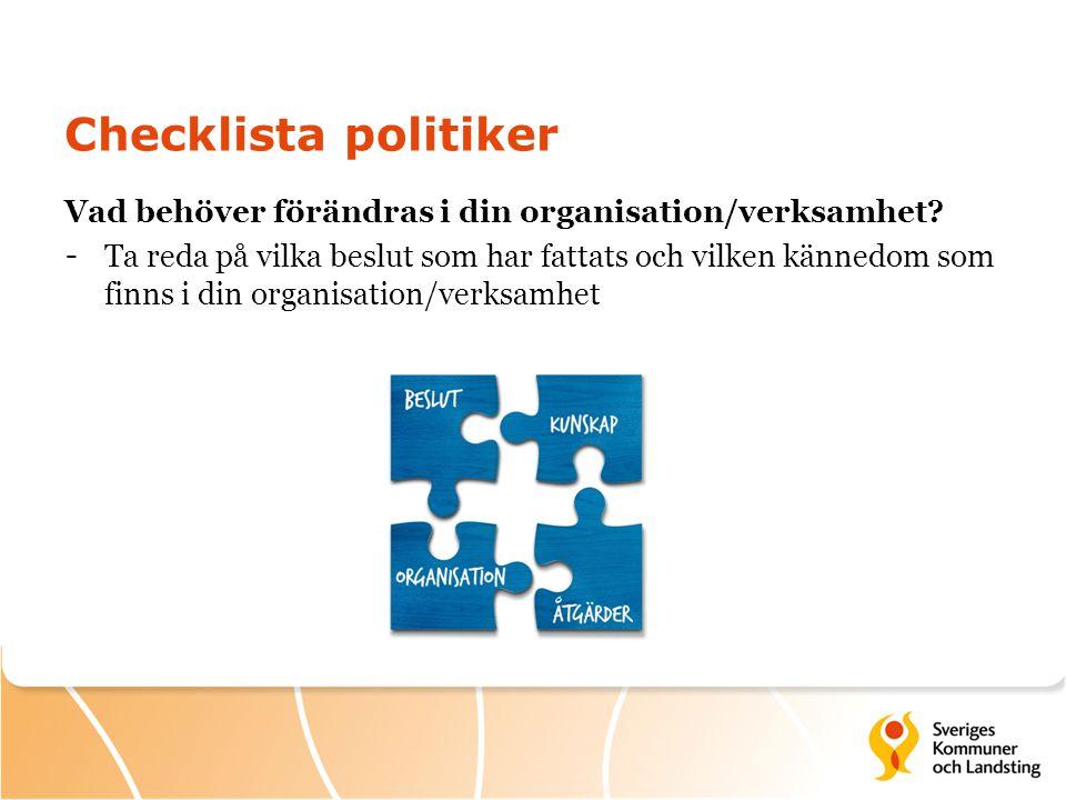 Checklista politiker Vad behöver förändras i din organisation/verksamhet