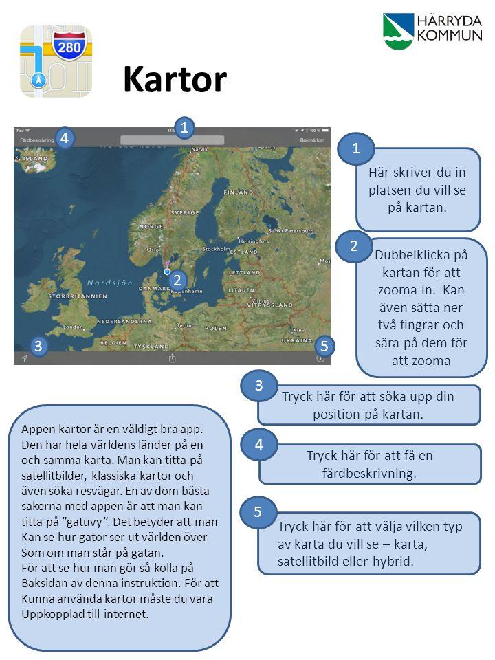 Kartor 1. 4. 1. Här skriver du in platsen du vill se på kartan. 2.