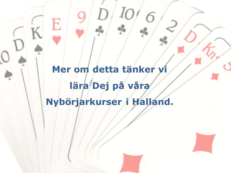 Mer om detta tänker vi lära Dej på våra Nybörjarkurser i Halland.