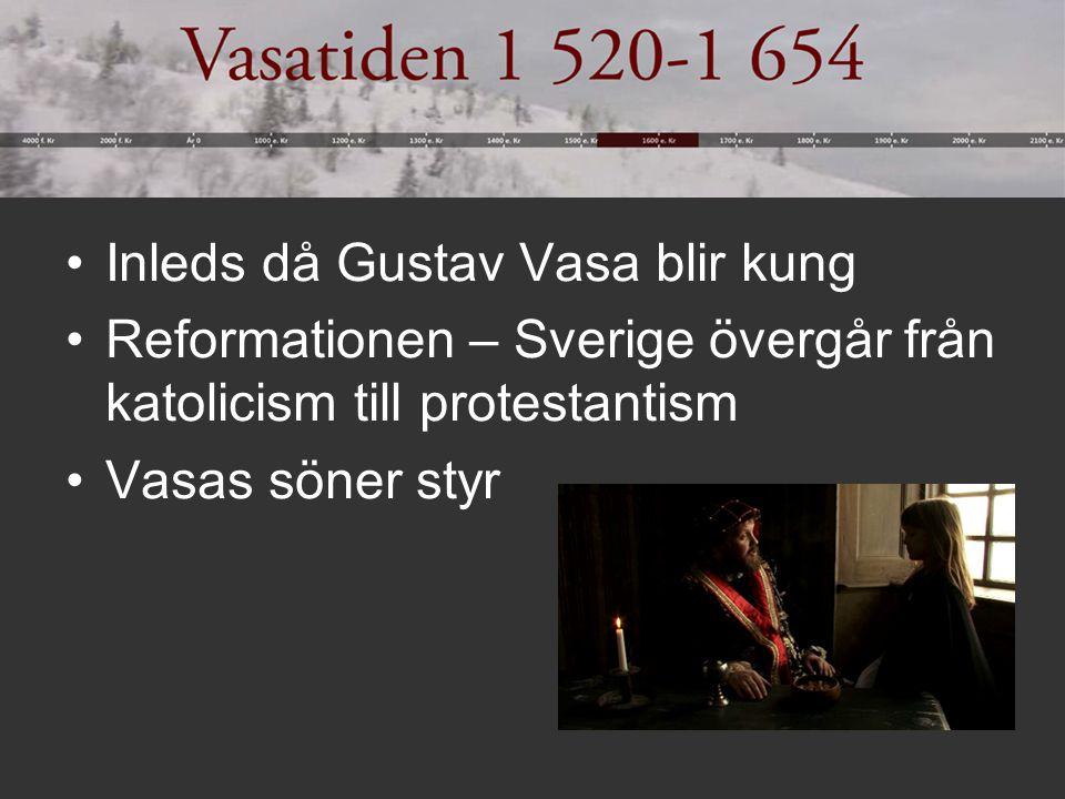 Inleds då Gustav Vasa blir kung