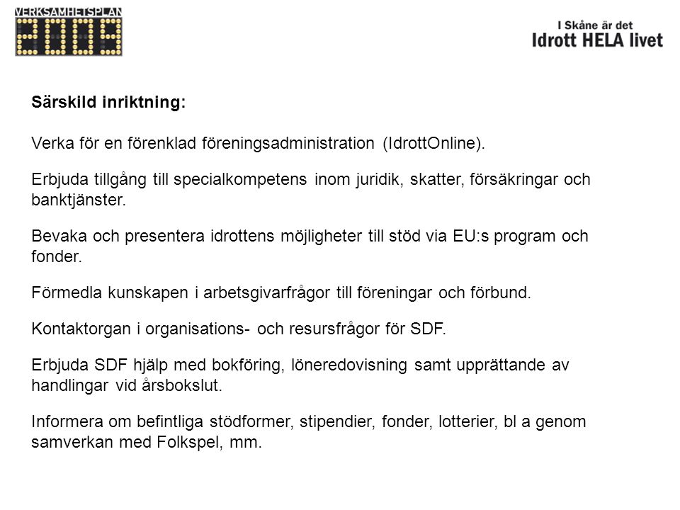 Särskild inriktning: Verka för en förenklad föreningsadministration (IdrottOnline).