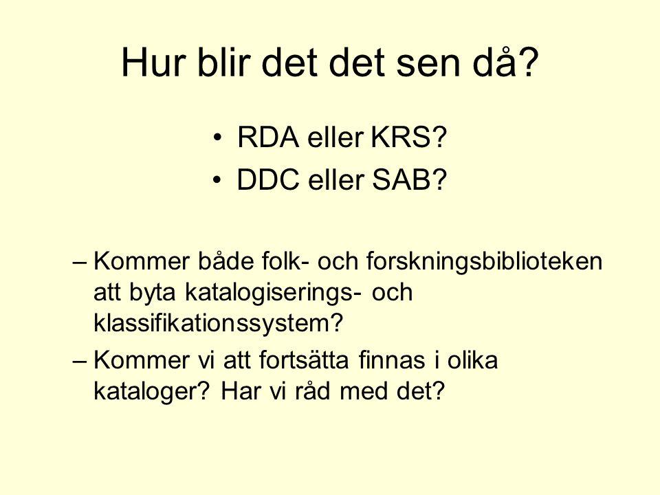 Hur blir det det sen då RDA eller KRS DDC eller SAB