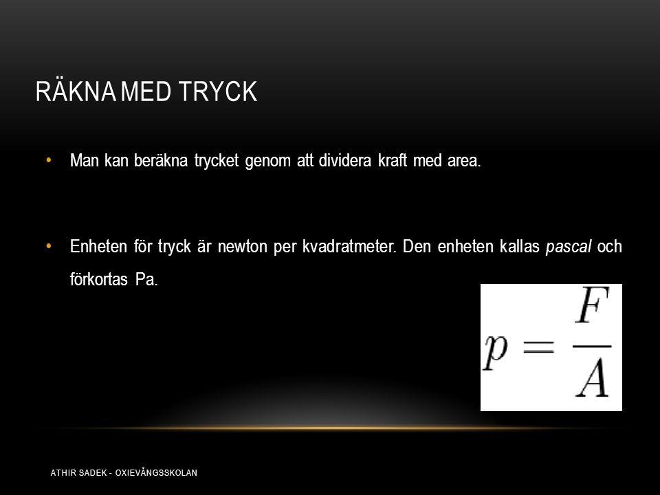 Räkna med tryck Man kan beräkna trycket genom att dividera kraft med area.