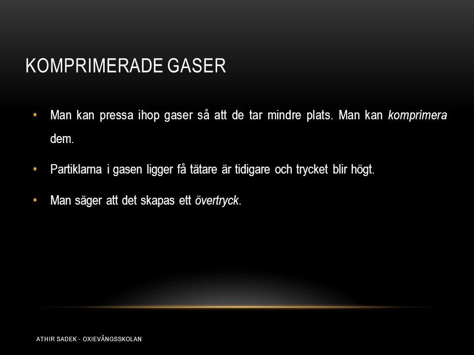 Komprimerade gaser Man kan pressa ihop gaser så att de tar mindre plats. Man kan komprimera dem.