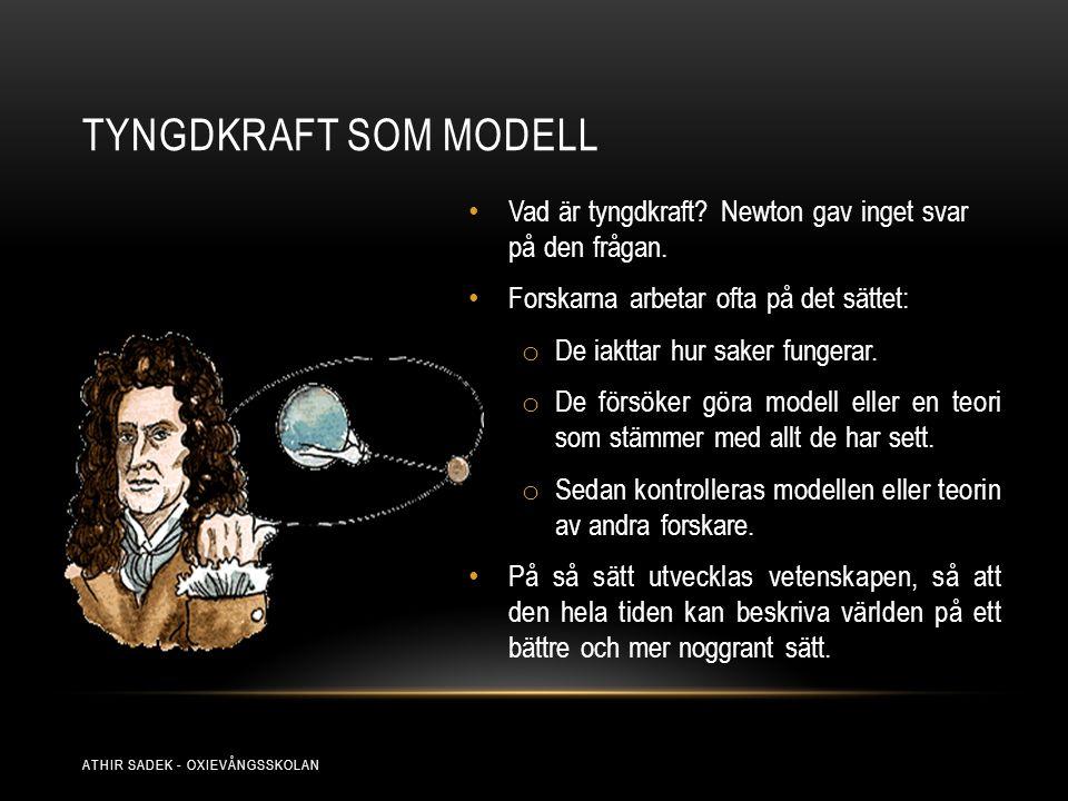 Tyngdkraft som modell Vad är tyngdkraft Newton gav inget svar på den frågan. Forskarna arbetar ofta på det sättet: