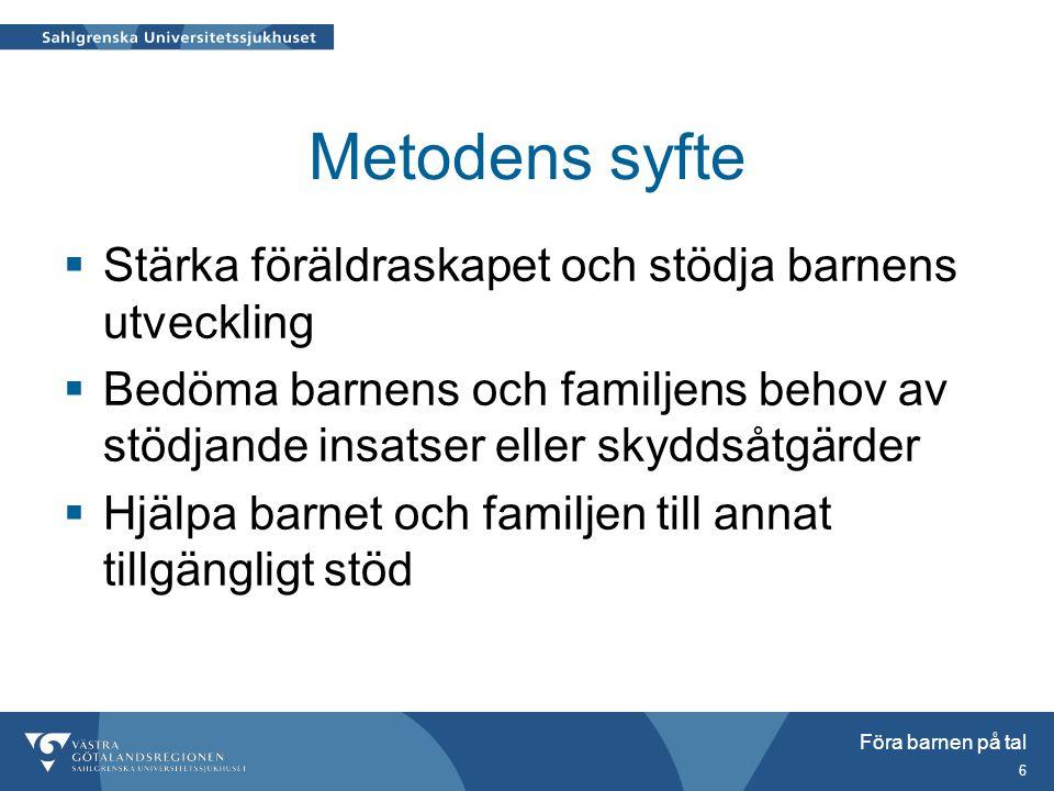 Metodens syfte Stärka föräldraskapet och stödja barnens utveckling