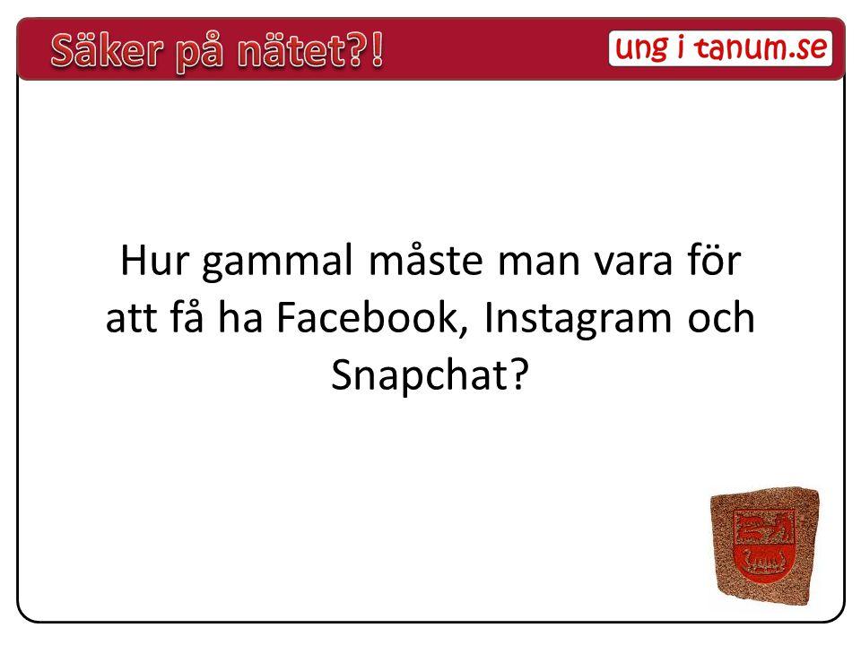 Säker på nätet ! Hur gammal måste man vara för att få ha Facebook, Instagram och Snapchat