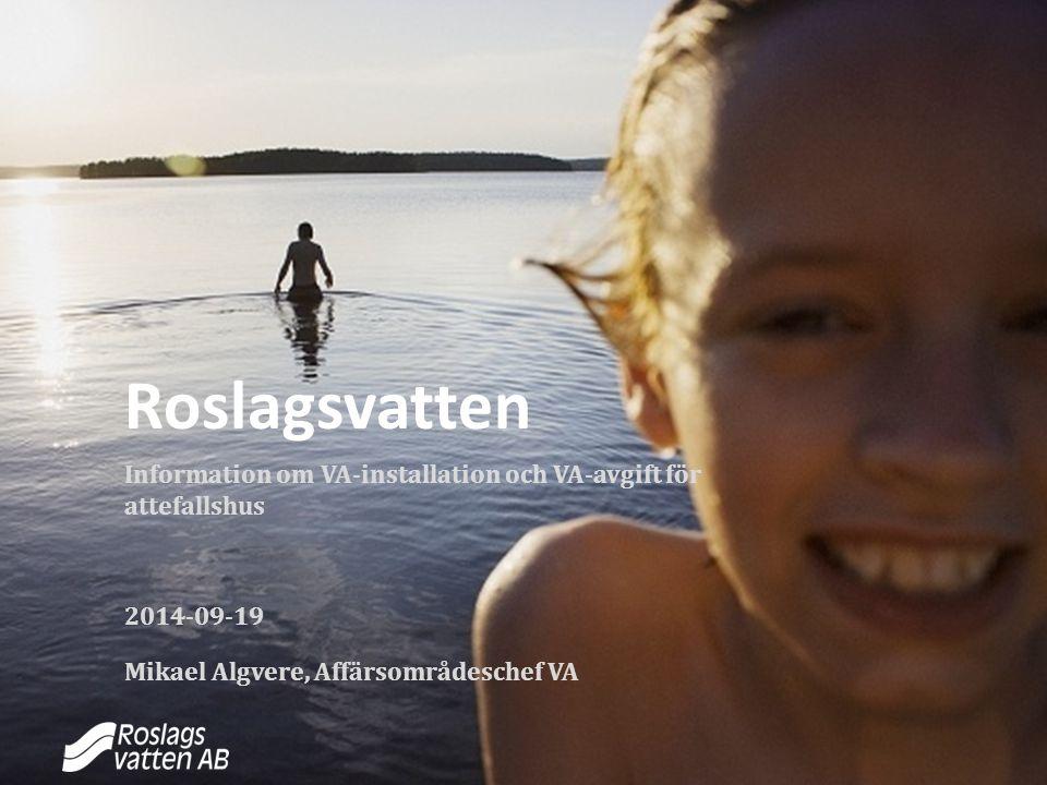 2017-04-07 00:45 Roslagsvatten. Information om VA-installation och VA-avgift för attefallshus. 2014-09-19.