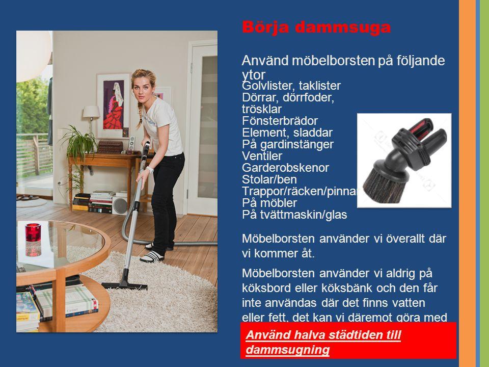 Börja dammsuga Använd möbelborsten på följande ytor
