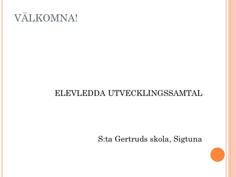 VÄLKOMNA! ELEVLEDDA UTVECKLINGSSAMTAL S:ta Gertruds skola, Sigtuna