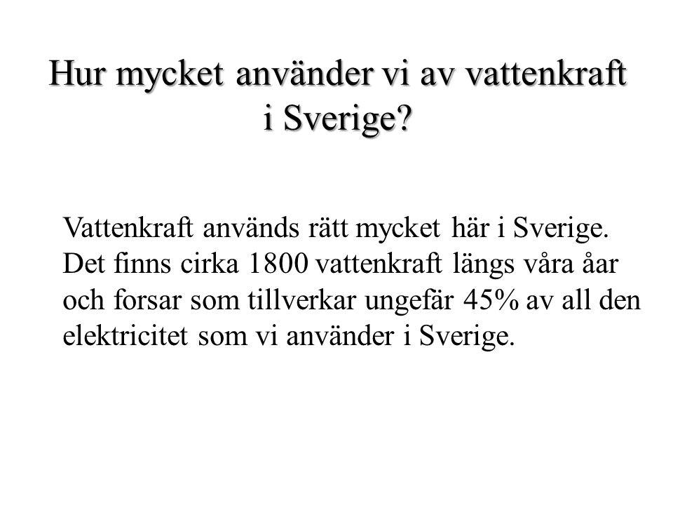 Hur mycket använder vi av vattenkraft i Sverige