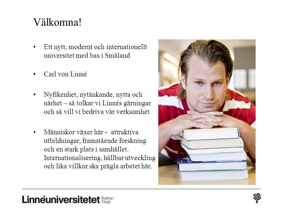 Välkomna! Ett nytt, modernt och internationellt universitet med bas i Småland. Carl von Linné.