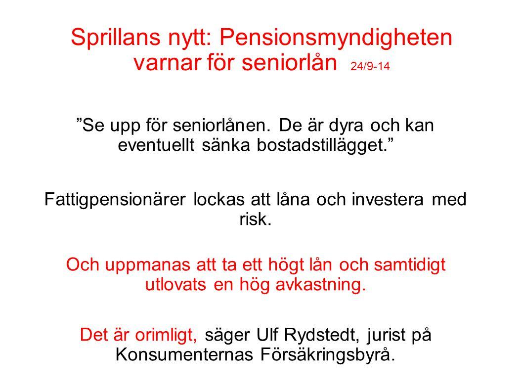 Sprillans nytt: Pensionsmyndigheten varnar för seniorlån 24/9-14