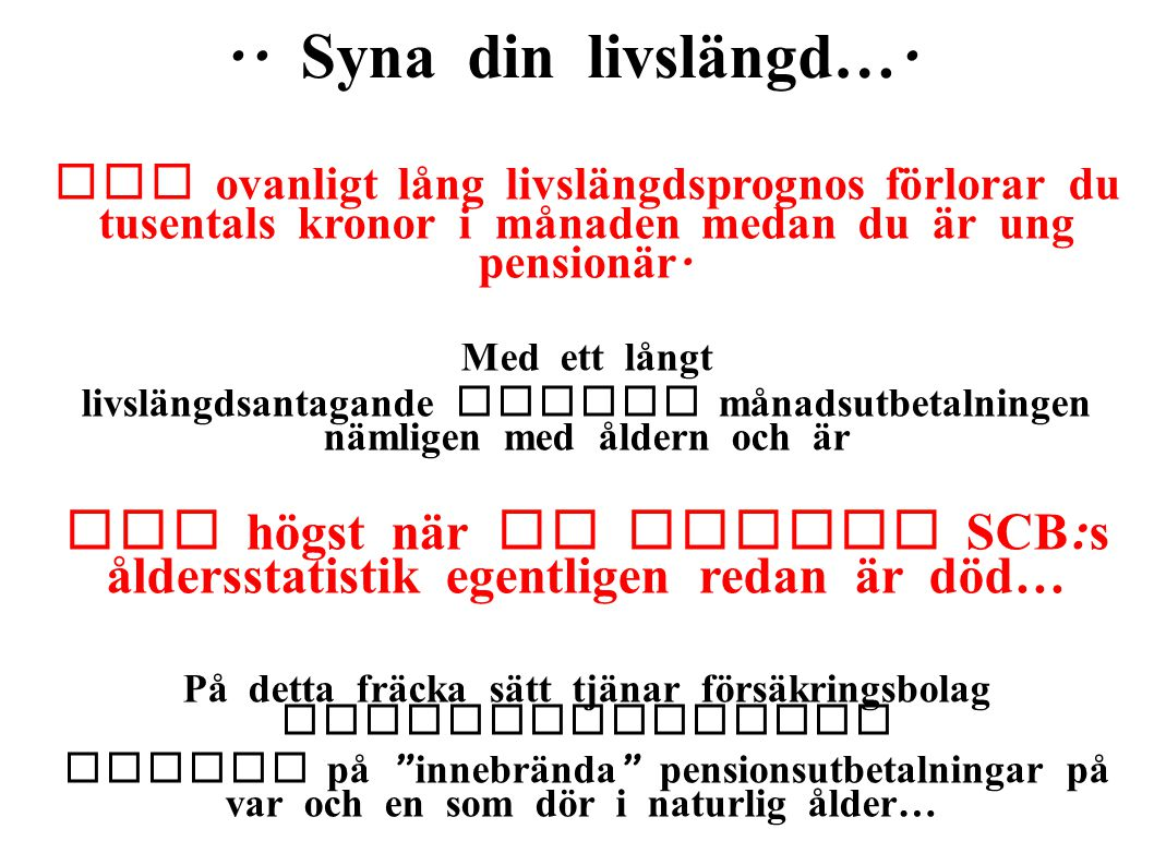 .. Syna din livslängd…. Med ovanligt lång livslängdsprognos förlorar du tusentals kronor i månaden medan du är ung pensionär.
