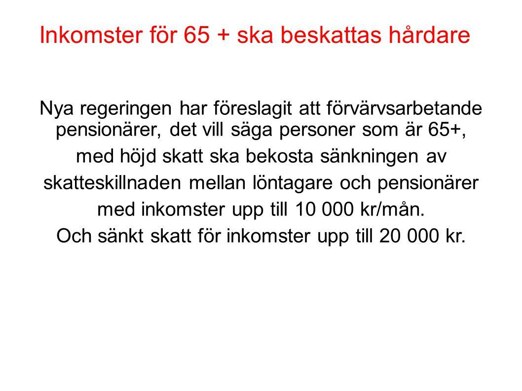Inkomster för 65 + ska beskattas hårdare