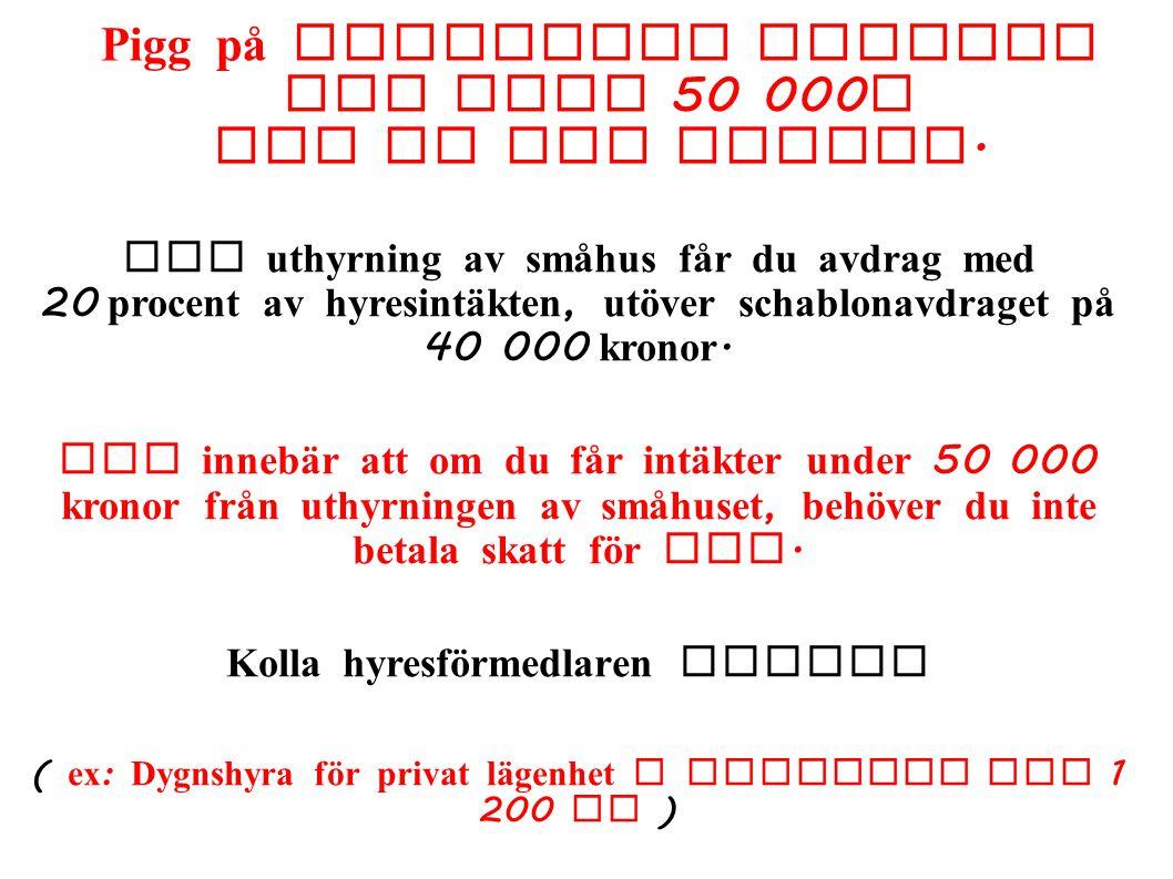 Pigg på skattefri inkomst upp till 50 000 Hyr ut din bostad.