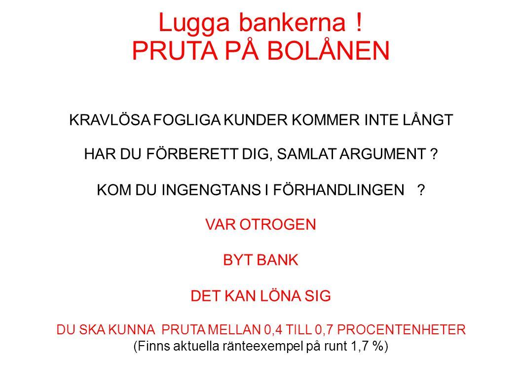Lugga bankerna ! PRUTA PÅ BOLÅNEN