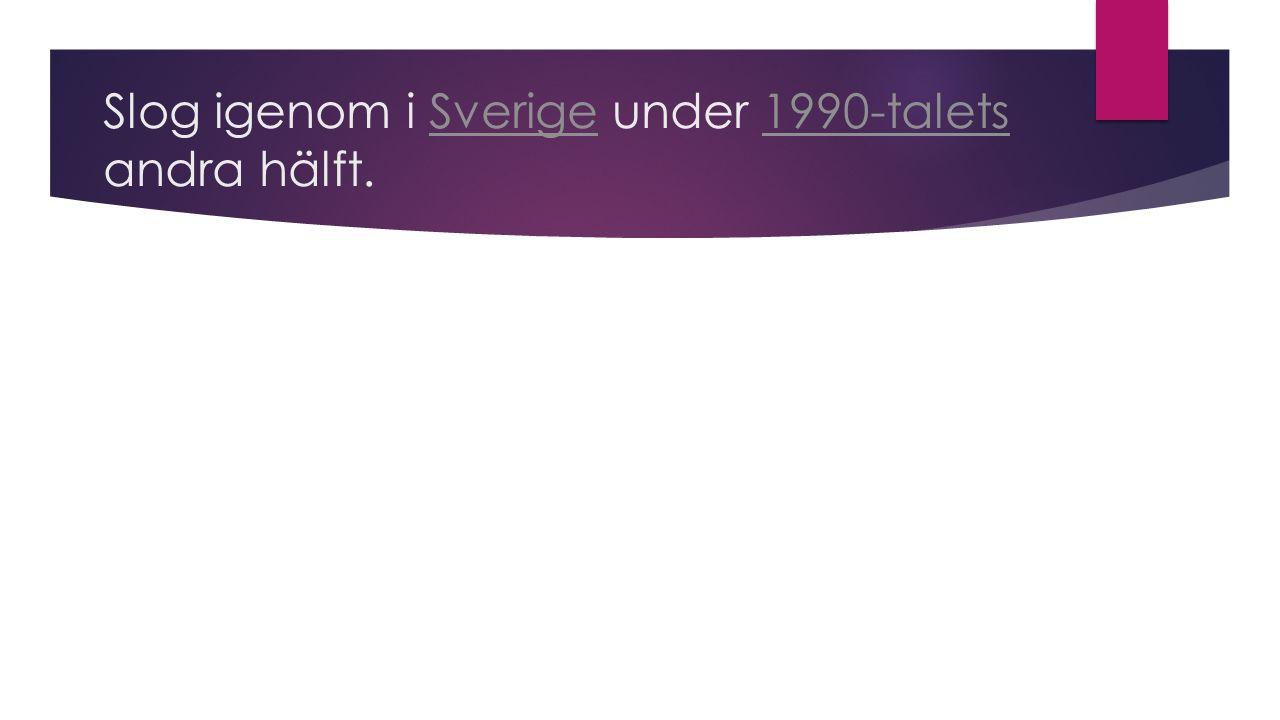 Slog igenom i Sverige under 1990-talets andra hälft.