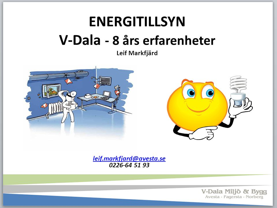 ENERGITILLSYN V-Dala - 8 års erfarenheter Leif Markfjärd