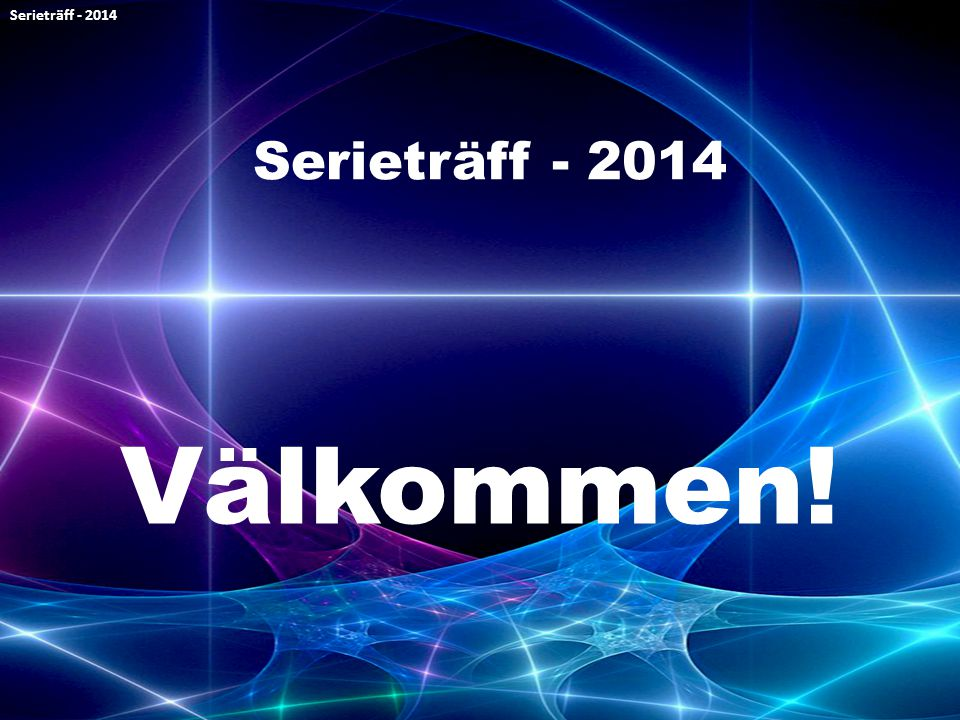 Serieträff - 2014 Serieträff - 2014 Välkommen!