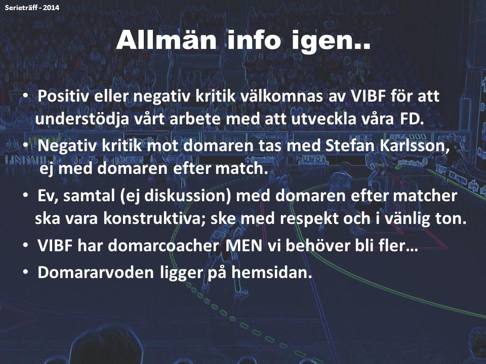 Serieträff - 2014 Allmän info igen.. Positiv eller negativ kritik välkomnas av VIBF för att understödja vårt arbete med att utveckla våra FD.